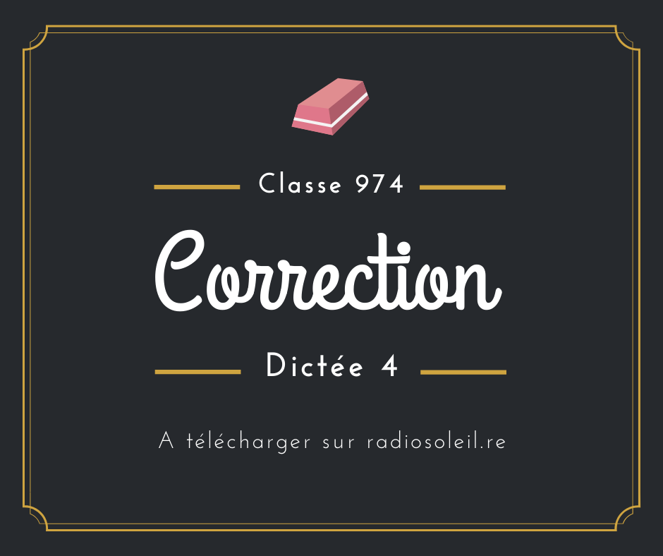 Classe 974 : correction Dictée 4