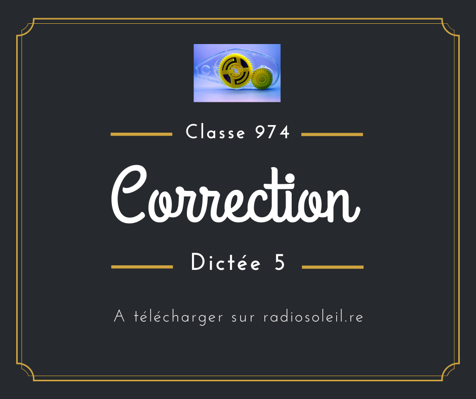 Classe 974 : correction Dictée 5