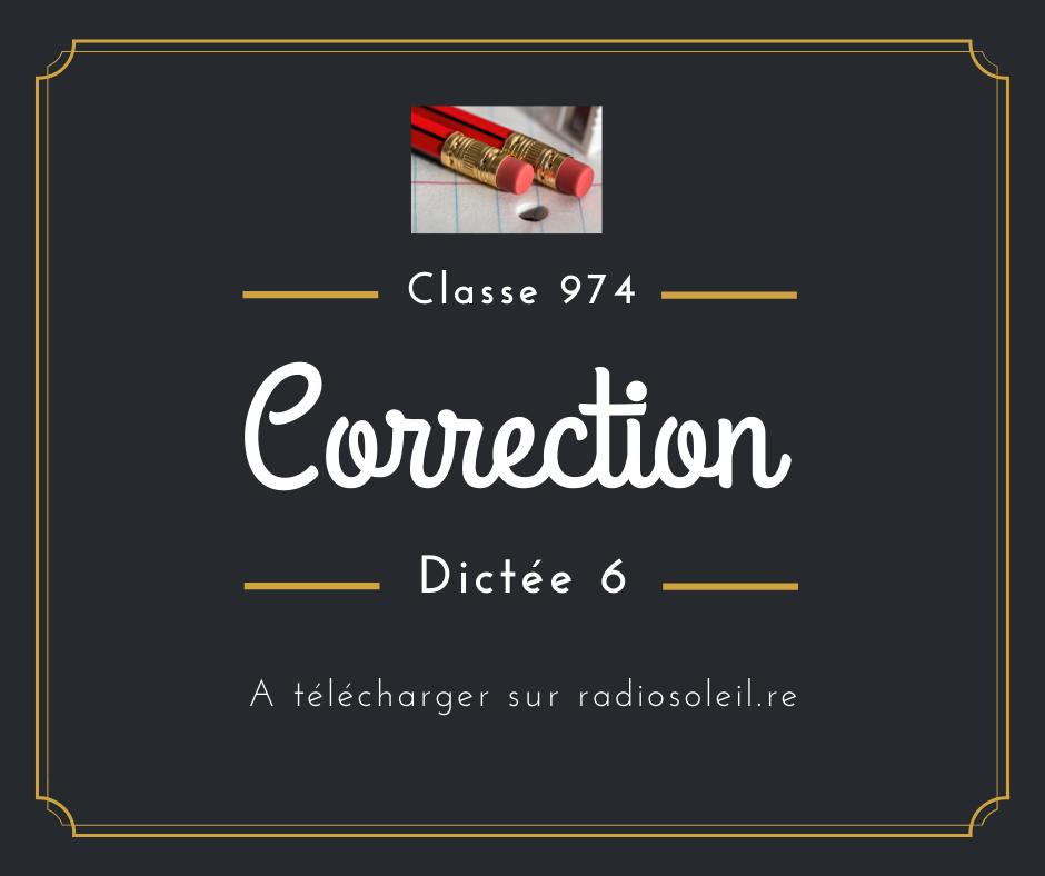 Classe 974 : correction Dictée 6